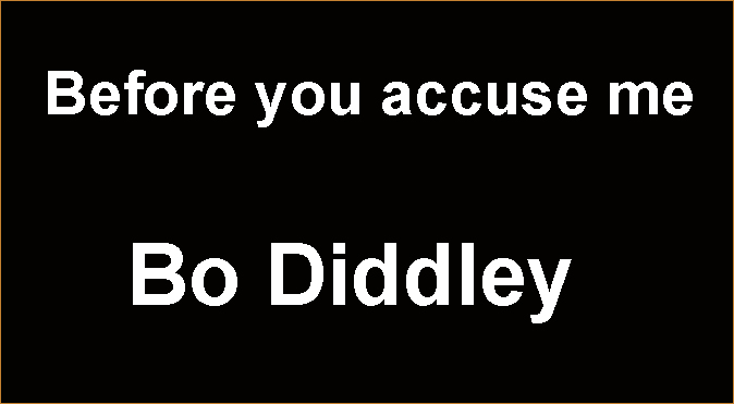 Before you accuse me / Bo Diddley